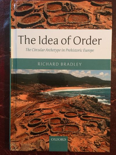 Image for The Idea of Order The Circular Archetype in Prehistoric Europe (Hardback)