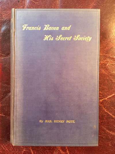 Image for Francis Bacon and His Secret Society An Attempt to Collect and Unite the Lost Links of a Long and Strong Chain Rare Second And Revised San Francisco Hardcover Edition