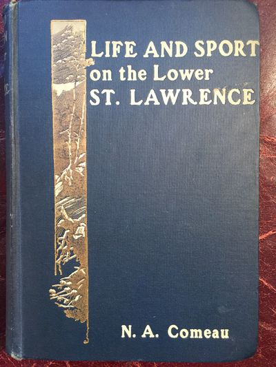 Image for Life And Sport On the Lower St. Lawrence Containing Chapters On Salmon Fishing, Trapping, The Folk-Lore Of The Montagnais Indians, And Tales of Adventures On the Fringe Of The Labrador Peninsula