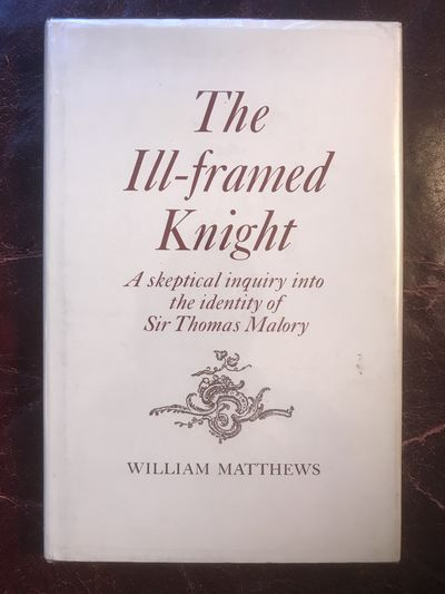 Image for The Ill-framed Knight A Skeptical Inquiry Into the Identity Of Sir Thomas Malory