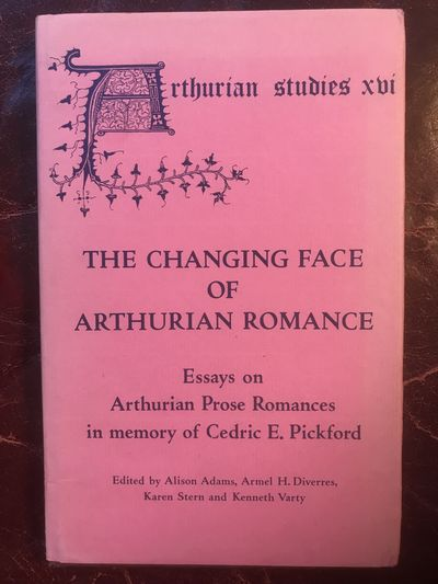 Image for The Changing Face of Arthurian Romance: Essays on Arthurian Prose Romances in memory of Cedric E. Pickford (Arthurian Studies)