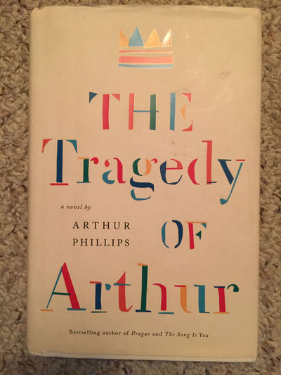 Image for The Tragedy Of Arthur A Novel  Hardcover SIGNED AND INSCRIBED by ARTHUR PHILLIPS